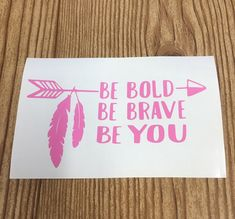 Be bold be brave be you vinyl decal, sticker, car decal, yeti sticker, water bottle sticker, laptop sticker, car accessory, gift idea, arrow by TaylorMadeTreasureUS on Etsy