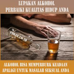 berhenti atau mengurangi alkohol, karena alkohol bisa mengganggu kinerja seksual anda