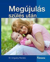 W. Ungváry Renáta: Megújulás szülés után