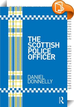 The Scottish Police Officer    ::  <P>The structure of policing is undergoing change in Scotland at present and the profile of the police officer differs from that of the past. This book takes an informative approach and offers a unique account and insight into the Scottish police organisation, describing the 'Scottish police officer' from the point of recruitment through to training, development and specialist policing. </P> <P></P> <P>Written by an ex-senior police officer, this book...