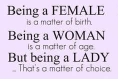 You all chose NOT to be a lady...Just look at your lives and you will see why...