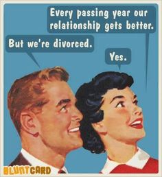 Every passing year our relationship gets better.... #divorce #attorney #humor