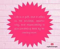 #quote of the #day-Life is a gift, and it offers us the privilege,#opportunity, and #responsibility to give something back by becoming more.view more quotes at http://www.messagesforworld.com/quotes/life-quotes