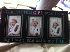 There is this girl who stole my heart, Father's Day gift idea first Father's Day gift idea