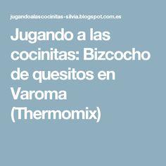 Jugando a las cocinitas: Bizcocho de quesitos en Varoma (Thermomix)