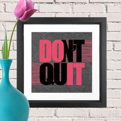 Dont Quit Do It, inspirational print, graduation gift, home, office decor.