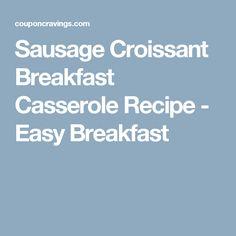 Sausage Croissant Breakfast Casserole Recipe - Easy Breakfast