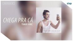 TIAGO IORC - Chega Pra Cá