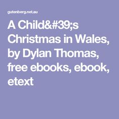 A Child& Christmas in Wales, by Dylan Thomas, free ebooks, ebook, etext Dylan Thomas, Kids Christmas, Free Ebooks, Wales, Children, Young Children, Boys, Child, Kids
