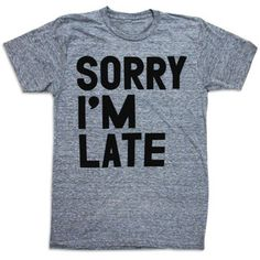 GREAT WAY TO ANNOUNCE YOUR PREGNANCY TO YOUR SIGNIFICANT OTHER ! ~~Sorry I'm Late Tee Unisex Gray, $22, now featured on Fab.