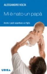 Mi è nato un papà libro di Alessandro Volta Urra Edizioni http://www.librisalus.it/libri/nato_un_papa.php?pn=178