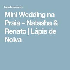 Mini Wedding na Praia – Natasha & Renato   Lápis de Noiva