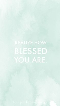 Realize How Blessed You Are