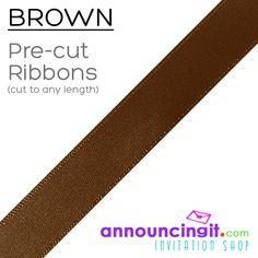 """Brown Ribbons PRECUT to any length for your project or party favors. 1/4"""" and 5/8"""" wide, ribbons are PRE-CUT to any length any quantity you need from 25 to the 1,000's. We have LOTS of ribbon colors to choose from cut to any length you specify. See them all at Announcingit.com"""