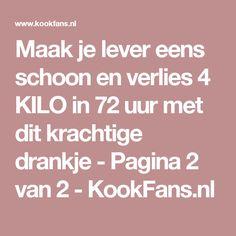 Maak je lever eens schoon en verlies 4 KILO in 72 uur met dit krachtige drankje - Pagina 2 van 2 - KookFans.nl