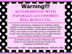 Paparazzi Accessories is an addiction you can afford!  Contact me today to setup an online party for FREE accessories or to become a Paparazzi Jewelry Lady just like me!  I Love It!!!  :-D