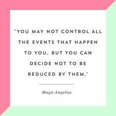 """""""You may not control all the events that happen to you, but you can decide not to be reduced by them."""" How empowering is this motivational quote from Maya Angelou?!"""