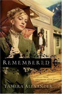 Remembered by Tamera Alexander (Fountain Creek Chronicles, book 3) #ChristianFiction