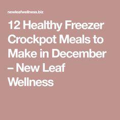 12 Healthy Freezer Crockpot Meals to Make in December – New Leaf Wellness