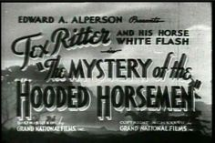 The Mystery of the Hooded Horsemen (1937) Stars: Tex Ritter, White Flash, Iris Meredith, Horace Murphy, Earl Dwire ~  Director: Ray Taylor