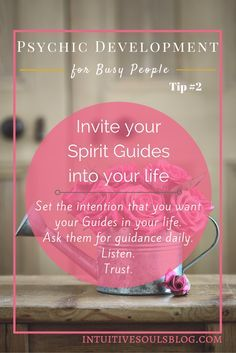 Inviting your Spirit Guides into your life is a great step towards developing your intuitive abilities.