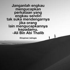Janganlah engkau mengucapkan perkataan yang engkau sendiri tak suka mendengarnya jika orang lain mengucapkannya kepadamu. -Ali Bin Abi Thalib Pray Quotes, Happy Life Quotes, Ali Quotes, Reminder Quotes, Love Me Quotes, People Quotes, Book Quotes, Words Quotes, Qoutes