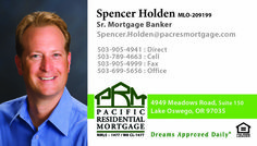 Spencer Holden MLO-209199 Sr. Mortgage Banker LAKE OSWEGO BRANCH www.pacresmortgage.com