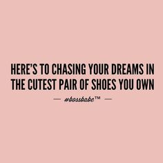 Boss babe chasing my dreams in the cutest pair of shoes! Frases Girl Boss, Girl Boss Quotes, Quotes Girls, Boss Babe, Cute Quotes, Great Quotes, Quotes To Live By, Girly Quotes, Inspire Quotes