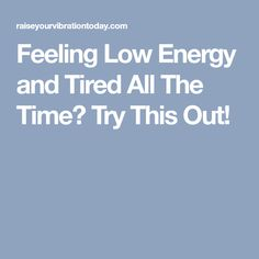 Feeling Low Energy and Tired All The Time? Try This Out!