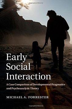 Early social interaction : a case comparison of developmental pragmatics and psychoanalytic theory / Michael A. Forrester - Cambridge : Cambridge University Press, 2015