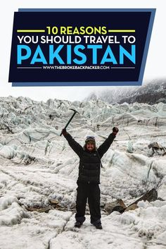 Here are my Ten Reasons why you should pack your bags and travel to Pakistan…