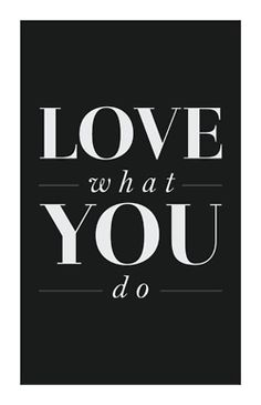 LOVE what YOU do.