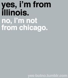 This. This. This!! Illinois is 9 hours from top to bottom. I don't even like Chicago! Idiots.