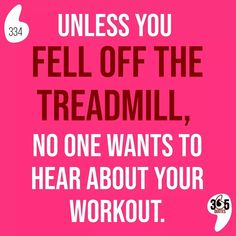 Unless you fell off the treadmill, no one wants to hear about your workout. #lookgoodfeelgood #feeltheburn #nopainnogain #workingonabetterme #cardio #fitfam #yogafordays #fitlife #trainhard #noexcuses #sundayworkout #fitness #sundayfunday #sunday #workout #sundayvibes #homeworkout #lazyworkout #lazy #fall #falling #clumsy #funny #funnyquotes #kind #bekind