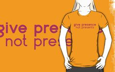 Give presence not presents