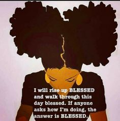 I will rise up BLESSED and walk through this day blessed. Black Love Art, Black Girl Art, My Black Is Beautiful, Black Girl Magic, Art Girl, Black Girls Rock, Beautiful Things, Black Girl Quotes, Black Women Quotes