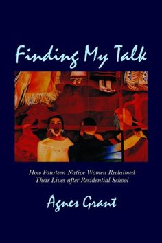 Finding My Talk: how Fourteen Canadian Native Women Reclaimed their Lives after Residential School, by Agnes Grant. National Aboriginal Day, Residential Schools, Aboriginal Culture, First Nations, Nativity, Literature, Author, Student, Education