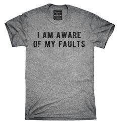 I Am Aware Of My Faults Shirt, Hoodies, Tanktops