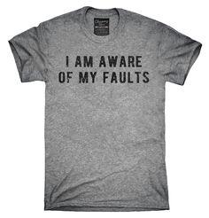 I Am Aware Of My Faults Shirt, Hoodies, Tanktops