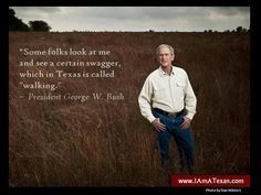 "In Texas it's called ""walking"" ~~ George W. Bush. Love me some G.W."