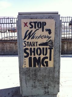 """Typographic-aerosol-stencil-wheat paste-poster in Los Angeles. """"Stop whispering and start shouting""""."""