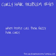 """and im just like """"Ya, ok."""" and they proceed to act like they know curly hair and im like...you got nothing on me."""