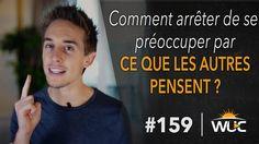 Comment arrêter de se préoccuper par ce que les autres pensent ? - WUC #159