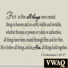 For In Him All Things Were Created 1 Colossians Bible Wall Decal Sweet Sayings, Sweet Quotes, Bible Scriptures, Bible Quotes, Verses About Love, Colossians 1, Quirky Quotes, Vinyl Wall Quotes, Trust God