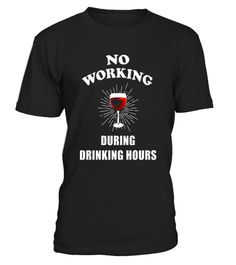 "# No Working During Drinking Hours Funny Wine T-Shirt .  Special Offer, not available in shops      Comes in a variety of styles and colours      Buy yours now before it is too late!      Secured payment via Visa / Mastercard / Amex / PayPal      How to place an order            Choose the model from the drop-down menu      Click on ""Buy it now""      Choose the size and the quantity      Add your delivery address and bank details      And that's it!      Tags: Wear this funny wine tee…"