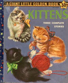 Kittens: Three Complete Stories by Cathleen Schurr and Patsy Scarry. Illustrated by Gustaf Tenggren and Eloise Wilkin, 1958