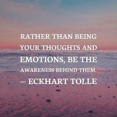 Rather than being your thoughts and emotions, be the awareness behind them. Spiritual Quotes, Wisdom Quotes, Positive Quotes, Motivational Quotes, Life Quotes, Inspirational Quotes, Spiritual Awakening, Daily Quotes, Kahlil Gibran