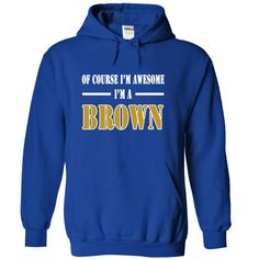 Of Course I'm Awesome I'm a BROWN