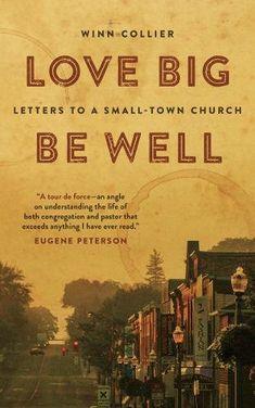 Love Big, Be Well: Letters to a Small-Town Church by Winn... https://www.amazon.com/dp/0802874134/ref=cm_sw_r_pi_dp_U_x_r1ZAAbZ1SYCYG