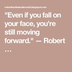 """Even if you fall on your face, you're still moving forward."" — Robert…"